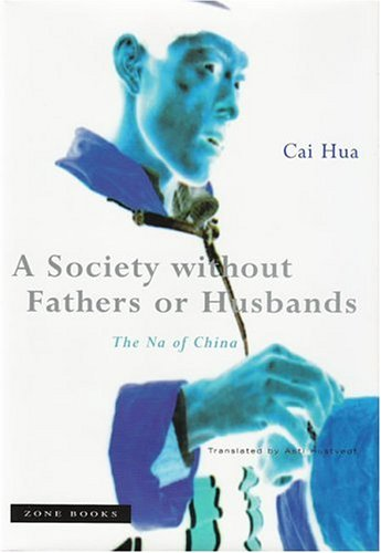 A Society without Fathers or Husbands: The Na of China - Cai Hua