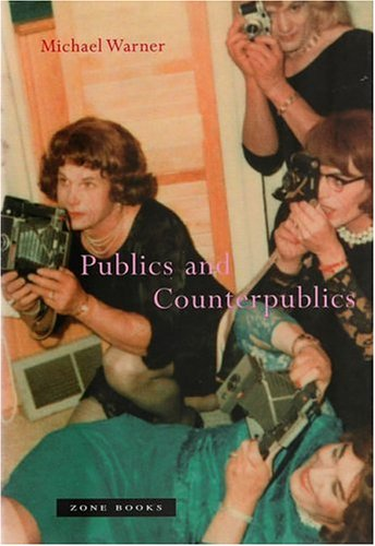 Publics and Counterpublics - Michael Warner