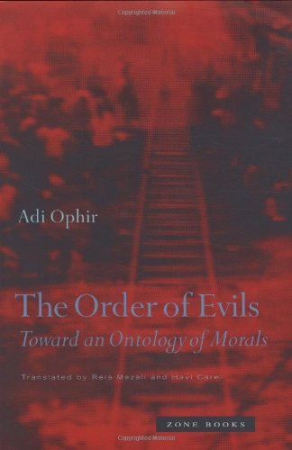 The Order of Evils: Toward an Ontology of Morals - Adi Ophir