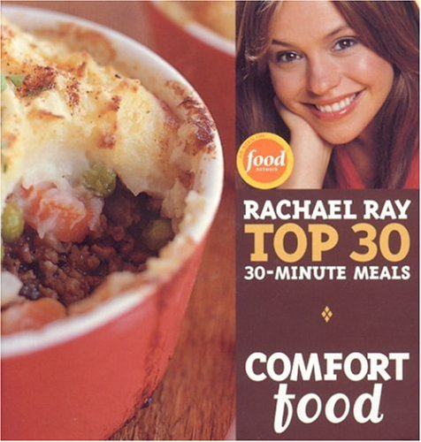 Comfort Food: Rachael Ray Top 30 30-Minute Meals - Ray, Rachael