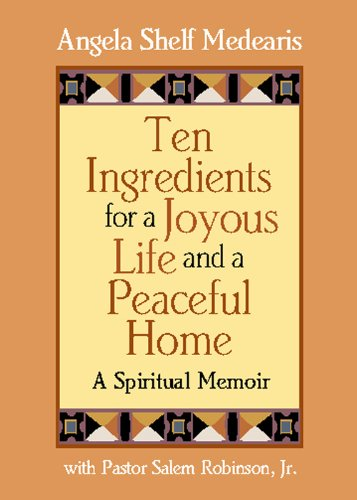 Ten Ingredients for a Joyous Life and Peaceful Home - Angela Shelf Medearis