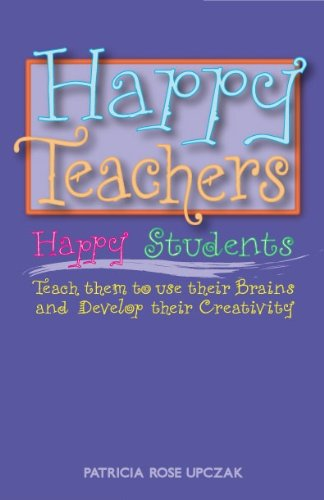 Happy Teachers Happy Students - The Power of Intention - Patricia Rose Upczak