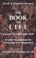 The Book of Life: A Guide to Light Your Path a Solid Foundation for Achieving True Happiness; With Exercises for Enriching Your Life