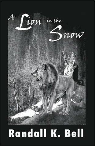 A Lion in the Snow - Randall Bell; Randall K. Bell