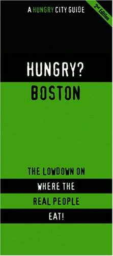 Hungry? Boston: The Lowdown on Where the Real People Eat! (Hungry? City Guides) - Minh T. Luong