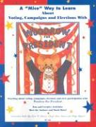 """A """"Mice"""" Way to Learn about Voting, Campaigns & Elections: A Curriculum Guide to Woodrow for President"""