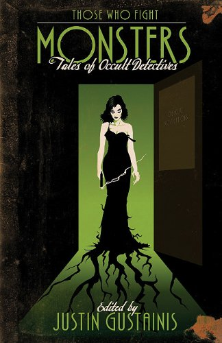 Those Who Fight Monsters: Tales of Occult Detectives - Justin Gustainis