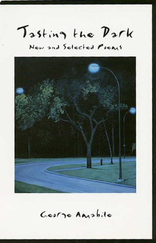 Tasting the Dark: New and Selected Poems - George Amabile