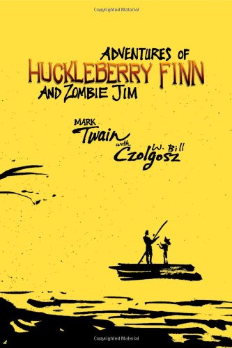 Adventures of Huckleberry Finn and Zombie Jim: Mark Twain's Classic with Crazy Zombie Goodness - Mark Twain; W. Bill Czolgosz