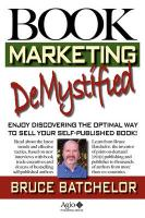 Book Marketing Demystified: Self-Publishing Success Through Print on Demand, Online Book Marketing, Sales at Amazon and Publicity, from the Invent