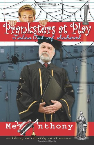 Pranksters at Play: Tales Out of School - Mel Anthony