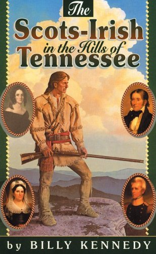 The Scots-Irish in the Hills of Tennessee (Scots-Irish Chronicles) - Billy Kennedy
