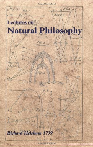 A Course of Lectures on Natural Philosophy, 1739, by the late Richard Helsham, M.D., Professor of Physics and Natural Philosophy in the University of Dublin. - Helsham, Richard.