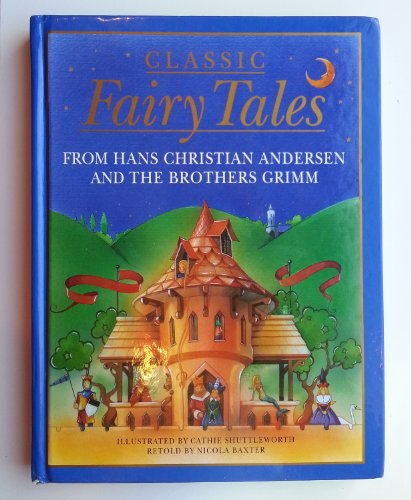 Classic Fairy Tales: From Hans Christian Andersen and the Brothers Grimm - Nicola Baxter