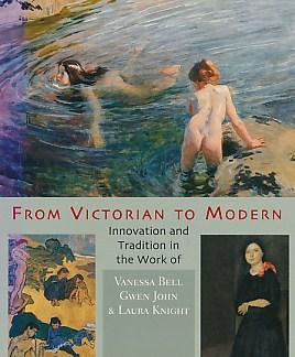 From Victorian to Modern: Innovation and Tradition in the Work of Vanessa Bell, Gwen John and Laura Knight