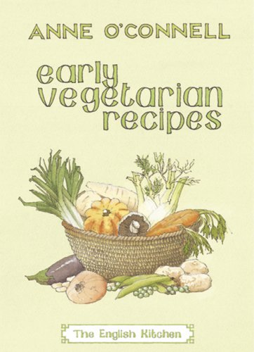 Early Vegetarian Recipes (The English Kitchen) - Anne O'Connell
