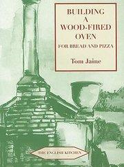Building a Wood-fired Oven for Bread and Pizza - Tom Jaine