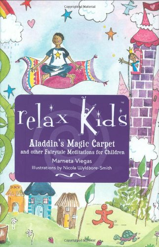 Relax Kids: Aladdin's Magic Carpet: And other Fairy Tale Meditations for Princesses and Superheroes - Marneta Viegas