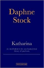 Katharina: A Contribution to the Psychoanalysis Theory of Psychosis