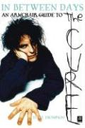 In Between Days: An Armchair Guide to the Cure