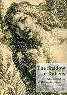 The Shadow of Rubens: Print Publishing in 17th-Century Antwerp (The Print Collection of the Royal Library of Belgium)
