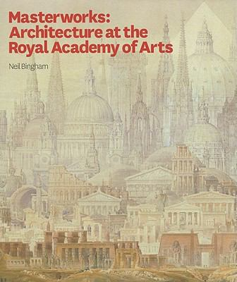 Masterworks: Architecture at the Royal Academy of Arts - Neil Bingham