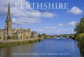 Perthshire: A Pictorial Souvenir: v. 7: City, Towns and Villages; Hills, Mountains and Glens