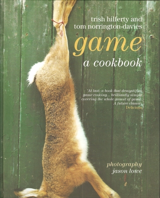 GAME: A COOKBOOK. By Trish Hilferty and Tom Norrington-Davies. - Hilferty (Trish) and Norrington-Davies (Tom).