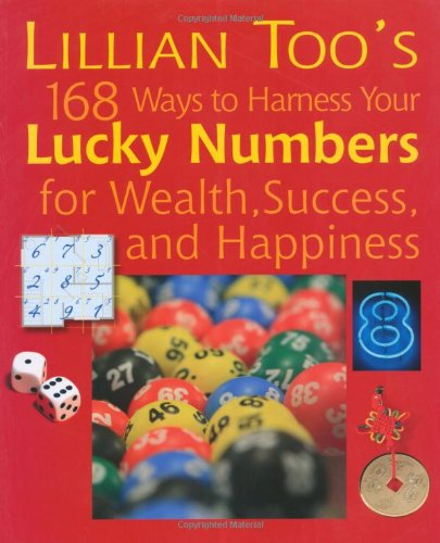 Lillian Too's 168 Ways to Harness Your Lucky Numbers for Wealth, Success, and Happiness - Lillian Too