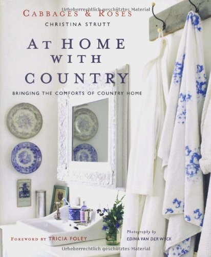 At Home with Country: Bringing the Comforts of Country Home (Cabbages  &  Roses) - Christina Strutt; Amy Gibbons