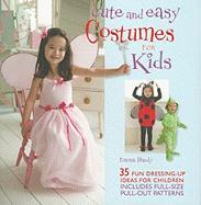 Cute and Easy Costumes for Kids: 35 Fun Dressing Up Ideas for Children [With Pattern(s)]