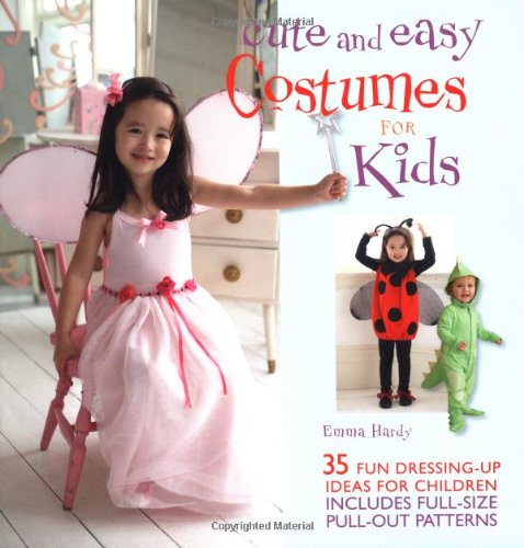 Cute and Easy Costumes for Kids: 35 Fun Dressing Up Ideas for Children [With Pattern(s)] - Emma Hardy