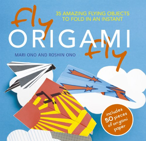 Fly Origami Fly: 35 Amazing Flying Objects to Fold in an Instant - Mari Ono; Roshin Ono
