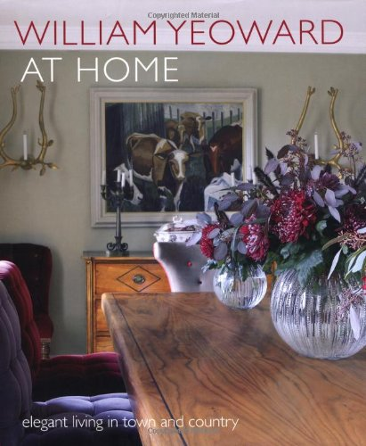 William Yeoward at Home: Elegant Living in Town and Country - William Yoeward