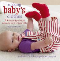 Making Baby's Clothes: 25 Fun and Practical Projects for 0-3 Year Olds [With Pattern(s)]