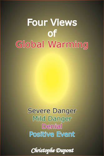 Four Views of Global Warming: Severe Danger, Mild Danger, Denial, Positive Event - Christophe DuPont