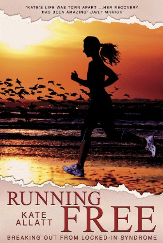 Running Free: Breaking Out From Locked-In Syndrome - Kate Allatt