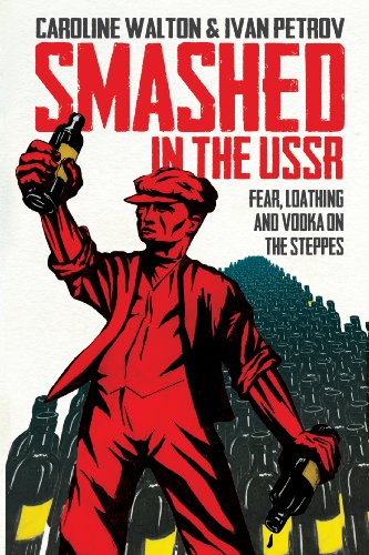 Smashed in the USSR: Fear, Loathing and Vodka in the Soviet Union - Caroline Walton; Ivan Petrov