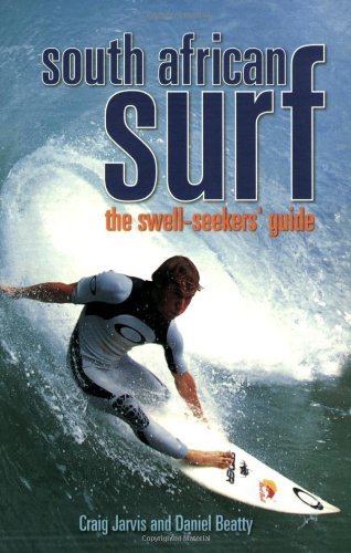 South African Surf: The Swell Seekers' Guide - Craig Jarvis; Daniel Beatty