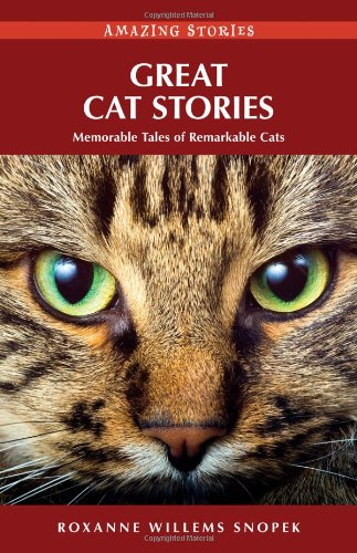 Great Cat Stories: Memorable Tales of Remarkable Cats (Amazing Stories (Heritage House)) - Roxanne Willems Snopek
