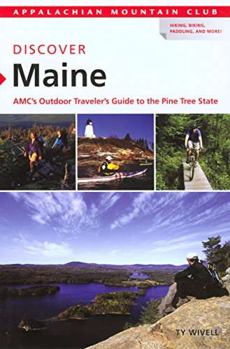 Discover Maine: AMC's Outdoor Traveler'S Guide To The Pine Tree State (AMC Discover Series) - Ty Wivell