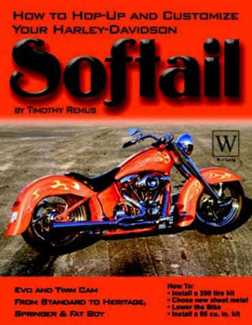 Harley-Davidson Softail: How To Hop-Up  &  Customize - Timothy Remus