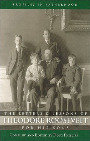 The Letters and Lessons of Teddy Roosevelt for His Sons (Profiles in Fatherhood) - Douglas W. Phillips