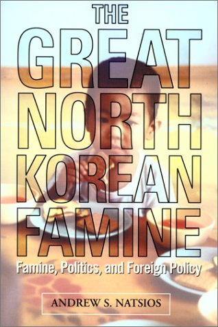 The Great North Korean Famine: Famine, Politics, and Foreign Policy - Andrew S. Natsios