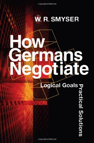 How Germans Negotiate: Logical Goals, Practical Solutions (Cross-Cultural Negotiation Books) - W. R. Smyser