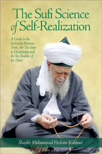 The Sufi Science of Self-Realization: A Guide to the Seventeen Ruinous Traits, the Ten Steps to Discipleship, and the Six Realities of the H - Shayk Muhammad Hisham Kabbani