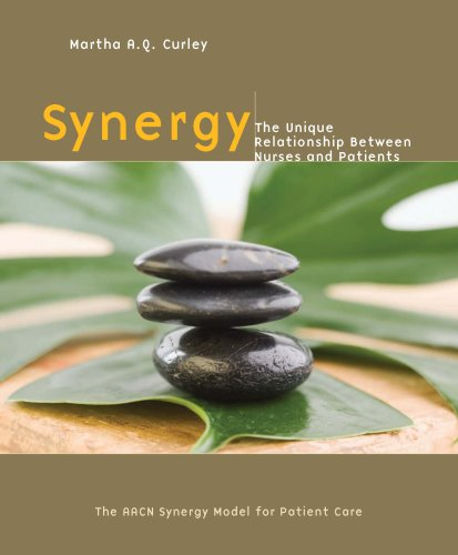 Synergy: The Unique Relationship Between Nurses and Patients - Martha A. Q. Curley