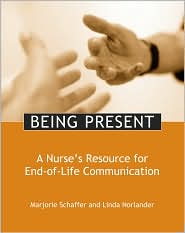 Being Present: A Nurse's Resource for End-Of-Life Care