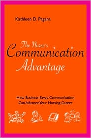 Nurse's Communication Advantage: How Business Savvy Communication Can Advance Your Nursing Career