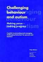 Challenging Behaviour and Autism: Making Sense - Making Progress: A Guide to Preventing and Managing Challenging Behaviour for Parents and Teachers